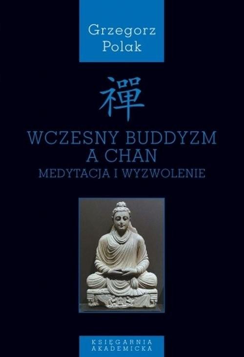 okładka Wczesny buddyzm a Chan, Książka   Grzegorz Polak