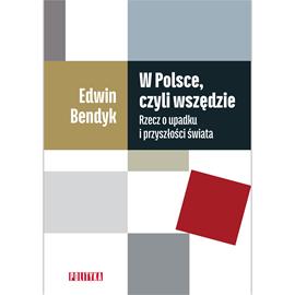 okładka W Polsce, czyli wszędzie. Rzecz o upadku i przyszłości świata, Audiobook | Edwin Bendyk