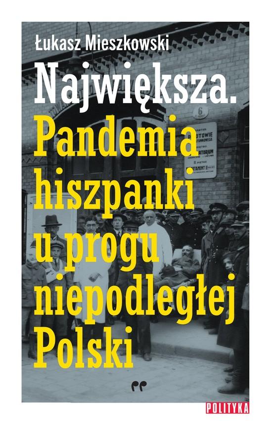 okładka Największa. Pandemia hiszpanki u progu niepodległej Polski, Ebook   Łukasz Mieszkowski