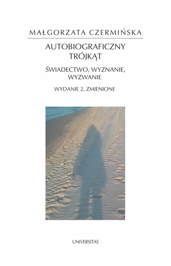 okładka Autobiograficzny trójkąt: świadectwo, wyznanie, wyzwanie, wyd. II zmienioneebook | epub, mobi | Małgorzata Czermińska