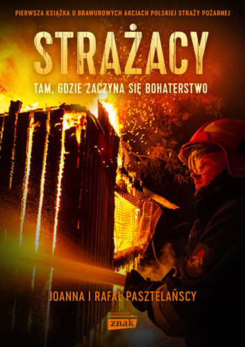 okładka Strażacy, Książka   Rafał Pasztelański, Joanna Pasztelańska