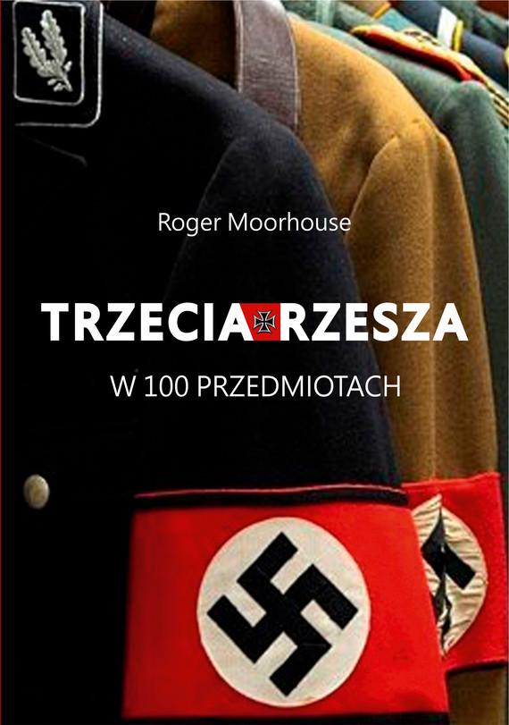 okładka Trzecia Rzesza w 100 przedmiotach, Książka | Roger Moorhouse
