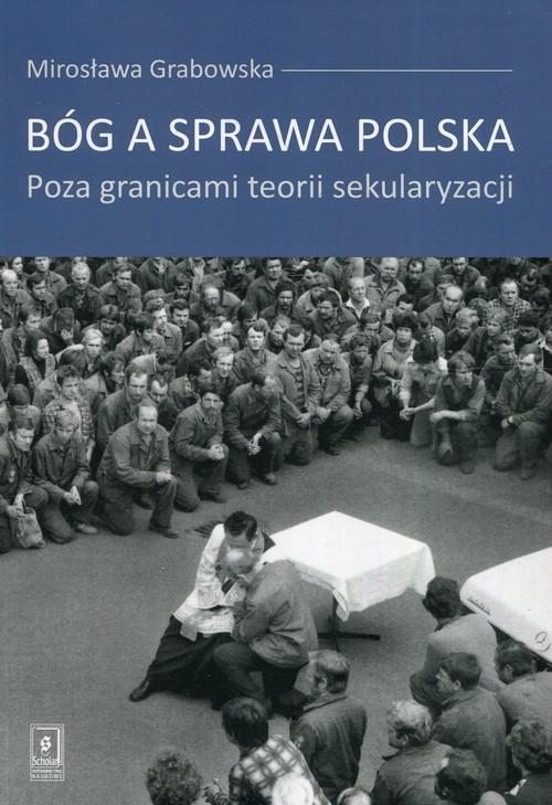okładka Bóg a sprawa polska Poza granicami teorii sekularyzacji, Książka | Grabowska Mirosława