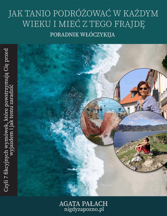 okładka Jak tanio podróżować w każdym wieku i mieć z tego frajdę, Ebook   Agata Pałach