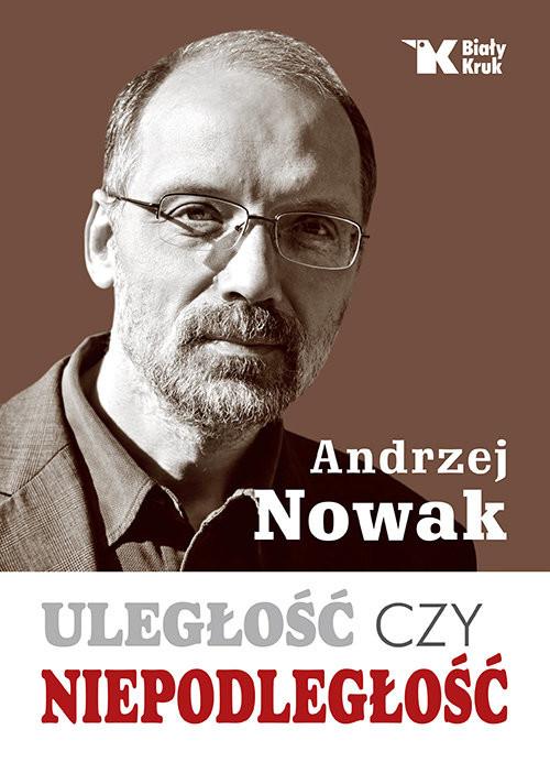 okładka Uległość czy niepodległość, Książka | Andrzej Nowak