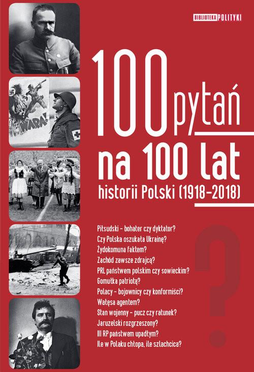 okładka 100 pytań na 100 lat historii Polski 1918-2018, Książka   Praca Zbiorowa