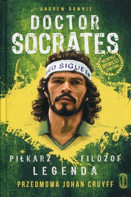 okładka Doctor Socrates Piłkarz filozof legenda Przedmowa Johan Cruyff, Książka   Downie Andrew