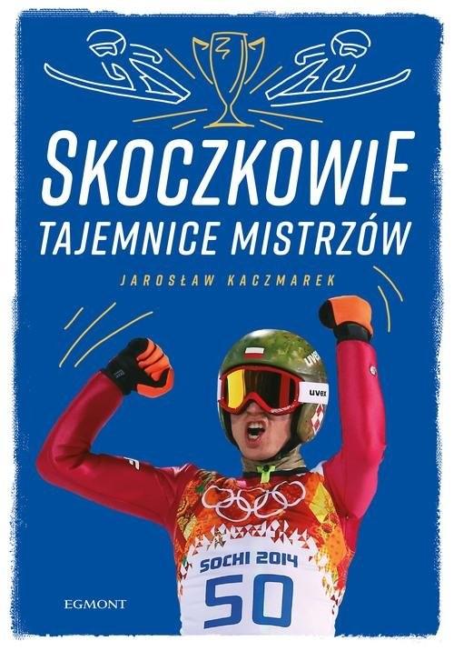 okładka Skoczkowie Tajemnice mistrzów, Książka   Jarosław Kaczmarek