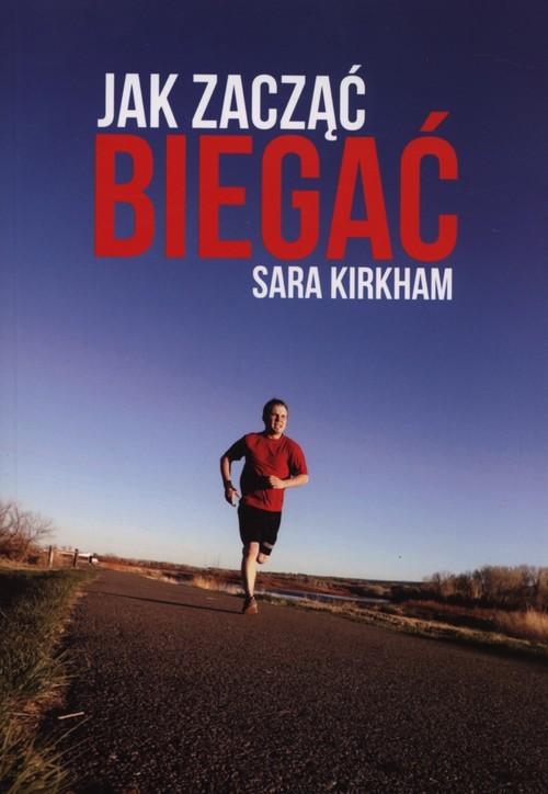 okładka Jak zacząć biegać, Książka   Kirkham Sara