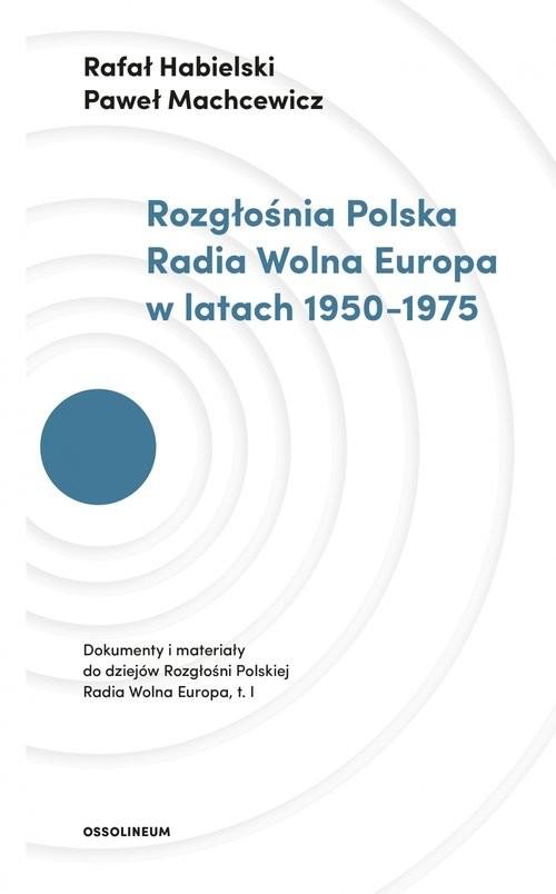 okładka Rozgłośnia Polska Radia Wolna Europa w latach 1950-1975, Książka | Rafał Habielski, Paweł Machcewicz
