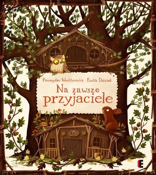 okładka Na zawsze przyjaciele, Książka   Przemysław Wechterowicz, Emilia Dziubak