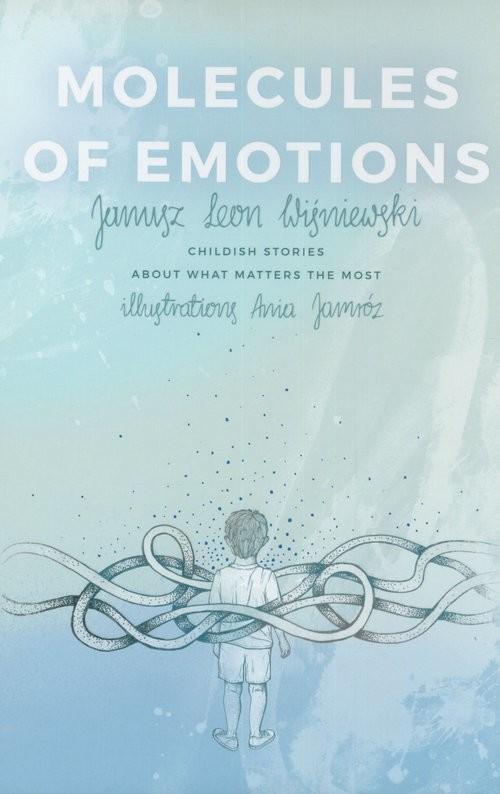 okładka Molecules of Emotions. Childish stories about what matters the most, Książka   Janusz Leon Wiśniewski