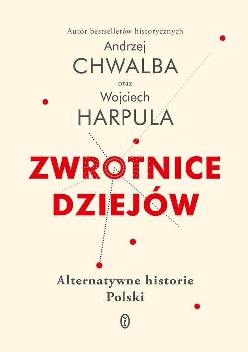 okładka Zwrotnice dziejów Alternatywne historie Polski, Książka   Andrzej Chwalba, Wojciech Harpula