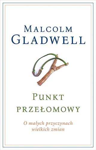 okładka Punkt przełomowy. O małych przyczynach wielkich zmian , Książka | Malcolm Gladwell