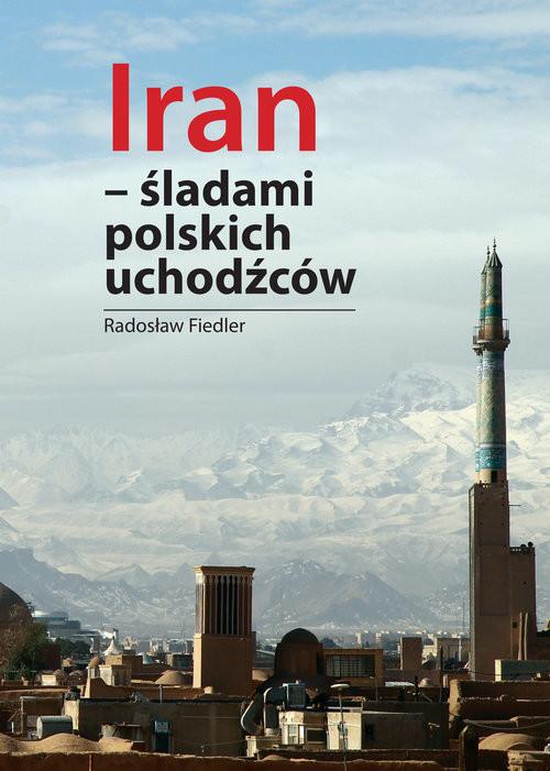 okładka Iran Śladami polskich uchodźców, Książka   Fiedler Radosław