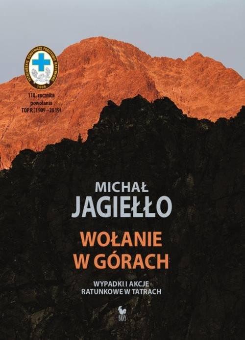 okładka Wołanie w górach Wypadki i akcje ratunkowe w Tatrach, Książka | Michał Jagiełło