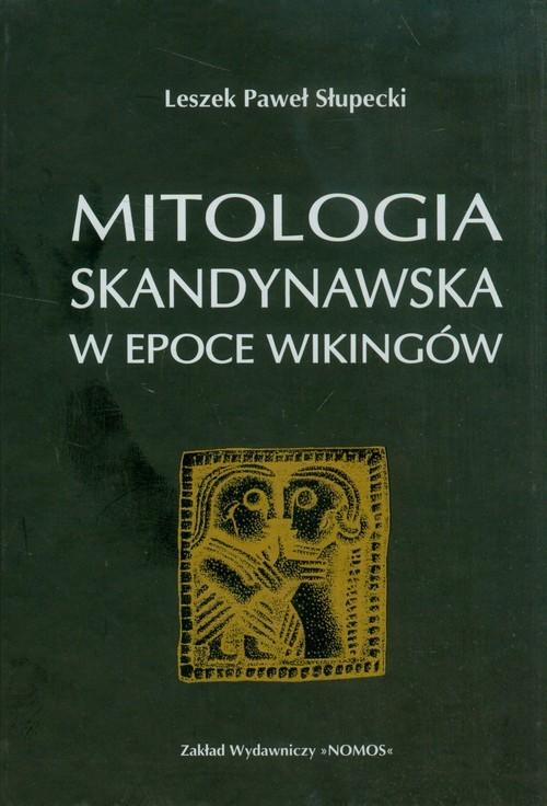 okładka Mitologia skandynawska w epoce Wikingów, Książka | Leszek Paweł Słupecki