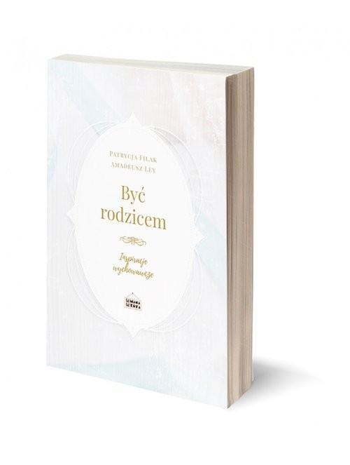 okładka Być rodzicem Inspiracje wychowawcze, Książka | Patrycja Filak, Amadeusz Ley