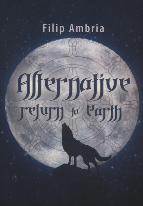okładka Alternative Return to Earth, Książka   Ambria Filip