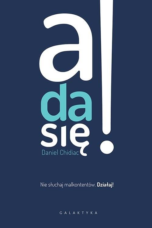 okładka A da się! Nie słuchaj malkontentów. Działaj!, Książka | Chidiac Daniel