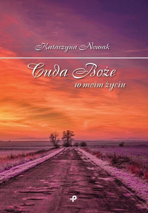 okładka Cuda Boże w moim życiu, Książka | Katarzyna Nowak