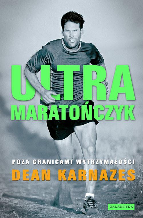 okładka Ultramaratończyk Poza granicami wytrzymałości, Książka   Dean Karnazes