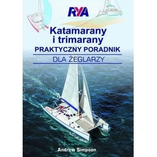 okładka Katamarany i trimarany Praktyczny poradnik dla żeglarzy, Książka   Simpson Andrew