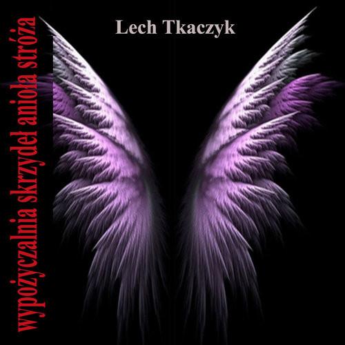 okładka Wypożyczalnia skrzydeł anioła stróża, Książka | Lech Tkaczyk