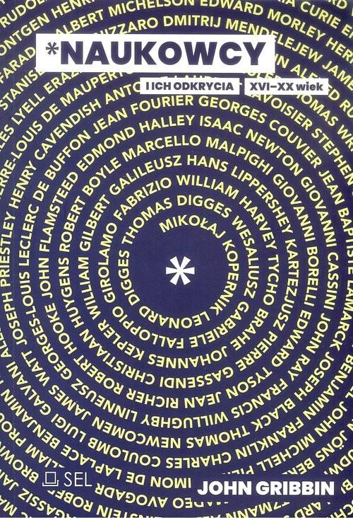 okładka Naukowcy i ich odkrycia XVI-XX wiek, Książka | John Gribbin