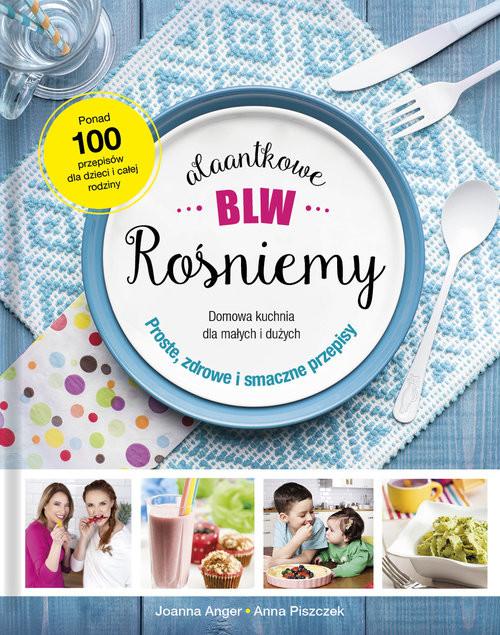 okładka AlaAntkowe BLW Rośniemy!, Książka | Joanna Anger, Anna Piszczek