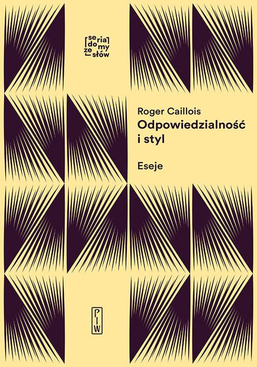 okładka Odpowiedzialność i styl Eseje o formach wyobraźni, Książka | Caillois Roger
