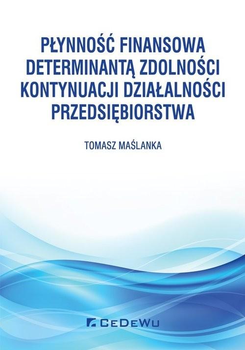 okładka Płynność finansowa determinantą zdolności kontynuacji działalności przedsiębiorstwa, Książka | Maślanka Tomasz