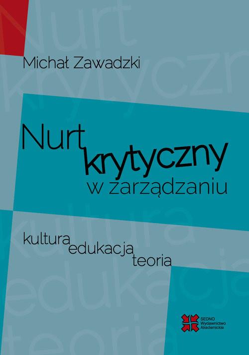 okładka Nurt krytyczny w zarządzania Kultura, edukacja, teoria, Książka   Zawadzki Michał