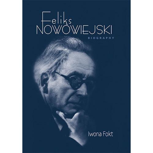 okładka Feliks Nowowiejski Biography, Książka   Fokt Iwona