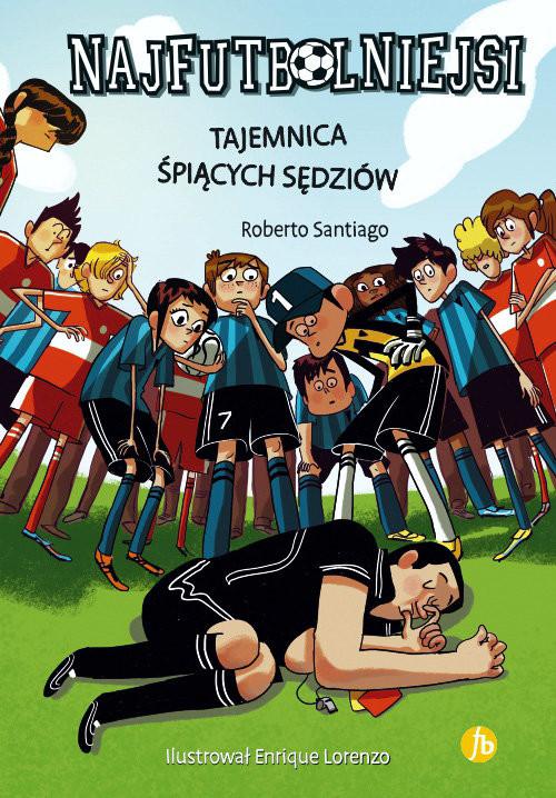 okładka Najfutbolniejsi Tom 1Tajemnica śpiących sędziów, Książka   Santiago Roberto