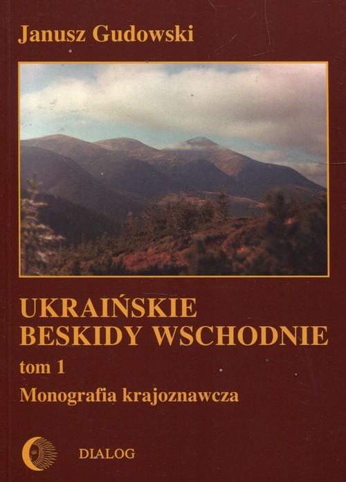 okładka Ukraińskie beskidy Wschodnie Tom 1 Monografia krajoznawczaksiążka      Janusz  Gudowski