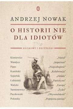 okładka O historii nie dla idiotów, Książka | Andrzej Nowak
