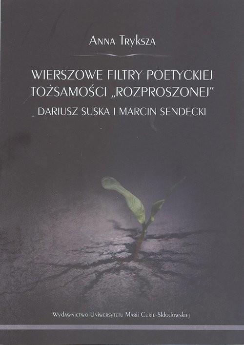 """okładka Wierszowe filtry poetyckiej tożsamości """"rozproszonej""""książka      Tryksza Anna"""