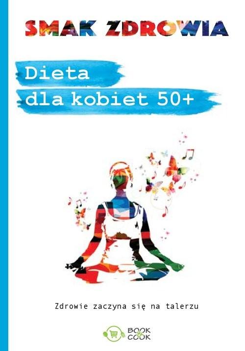 okładka Dietadlakobiet50+ Zdrowie zaczyna się na talerzu, Książka |