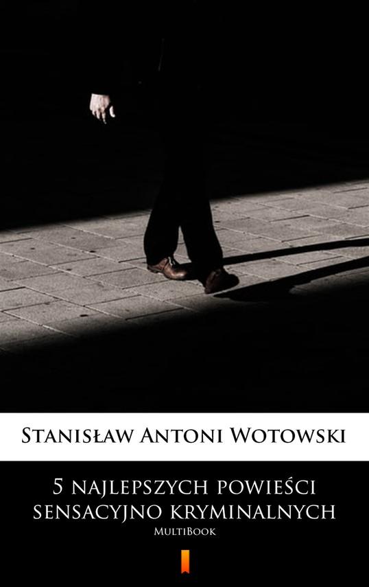 okładka 5 najlepszych powieści sensacyjno-kryminalnych, Ebook   Stanisław Antoni Wotowski