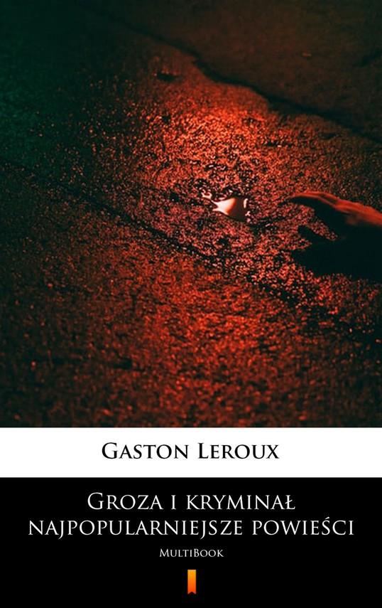 okładka Groza i kryminał – najpopularniejsze powieściebook | epub, mobi | Gaston  Leroux