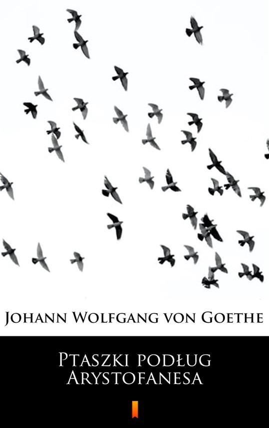 okładka Ptaszki podług Arystofanesa, Ebook   Johann Wolfgang von Goethe