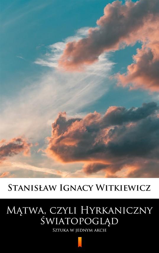 okładka Mątwa, czyli Hyrkaniczny światopoglądebook   epub, mobi   Stanisław Ignacy Witkiewicz