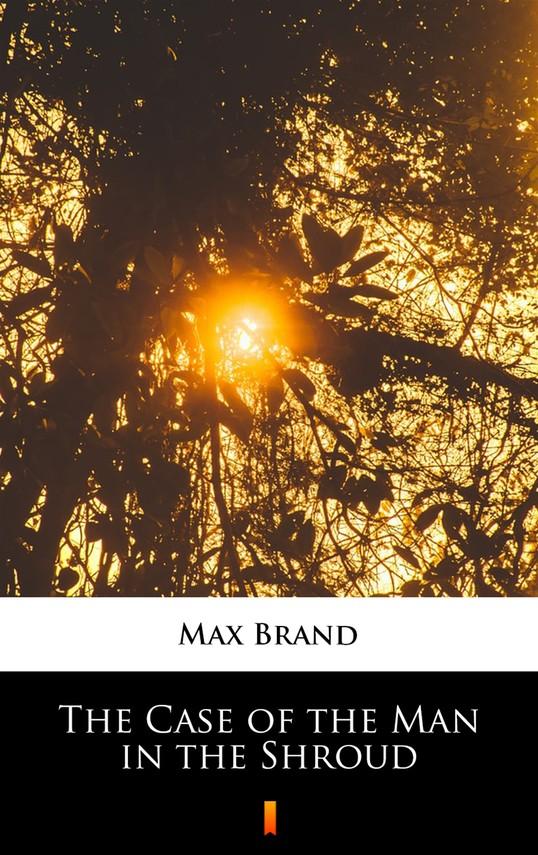 okładka The Case of the Man in the Shroudebook | epub, mobi | Max Brand