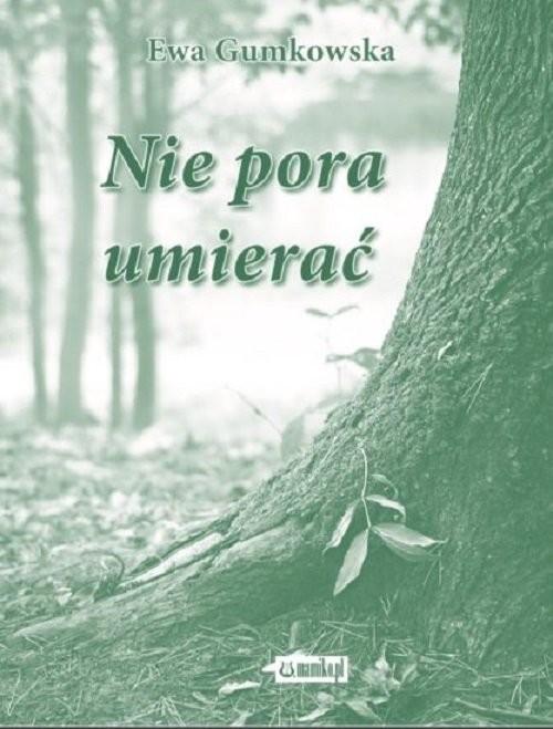 okładka Nie pora umierać, Książka | Gumkowska Ewa