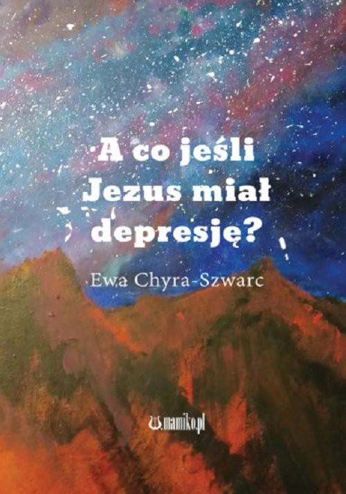 okładka A co jeśli Jezus miał depresję?, Książka | Chyra-Szwarc Ewa