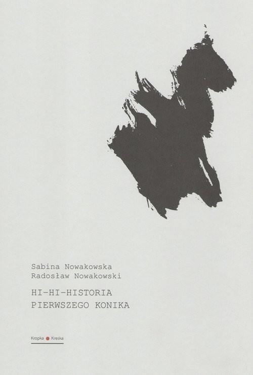 okładka Hi hi historia pierwszego konika, Książka | Radosław Nowakowski, Sabina Nowakowska