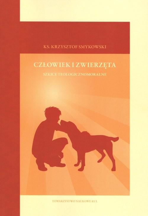 okładka Człowiek i zwierzęta Szkice teologicznomoralne, Książka | Smykowski Krzysztof