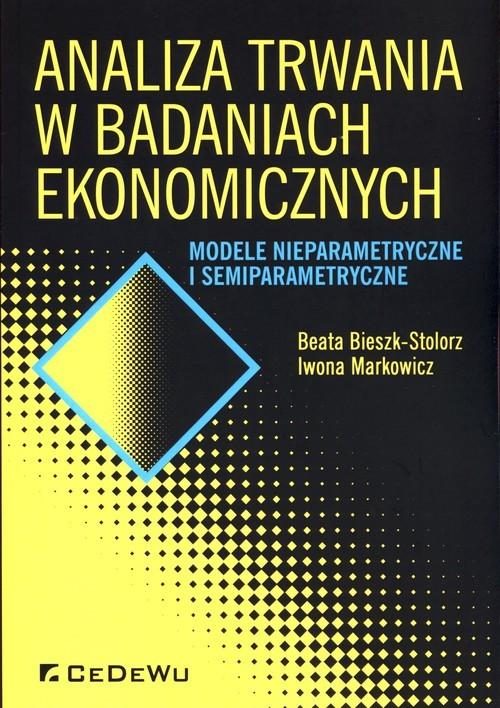 okładka Analiza trwania w badaniach ekonomicznych Modele nieparametryczne i semiparametryczne, Książka   Beata Bieszk-Stolorz, Iwona Markowicz