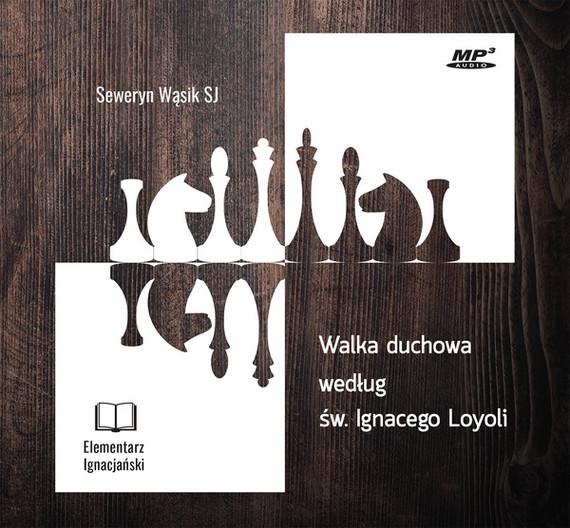 okładka Walka duchowa według św. Ignacego Loyoli, Audiobook | Seweryn Wąsik SJ